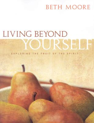 Image for Living Beyond Yourself: Exploring the Fruit of the Spirit