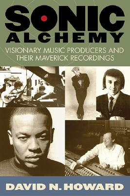 Image for Sonic Alchemy: Visionary Music Producers and Their Maverick Recordings
