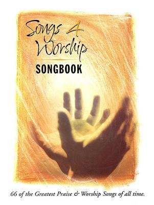 Songs 4 Worship Songbook: 66 of the Greatest Praise & Worship Songs of All Time, Hal Leonard Corp.