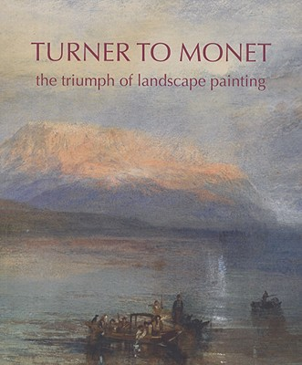 Image for Turner to Monet: The Triumph of Landscape Painting