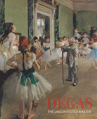 Image for Degas: The Uncontested Master