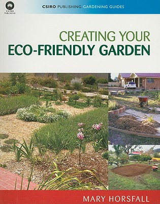 Creating Your Eco-Friendly Garden: CSIRO Publishing Gardening Guides, Mary Horsfall