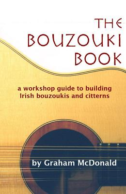 Image for The Bouzouki Book: A Workshop Guide to Building Irish Bouzoukis and Citterns