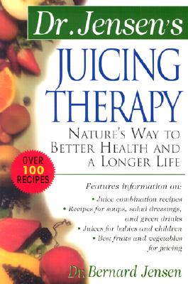 Image for Dr. Jensen's Juicing Therapy : Nature's Way to Better Health and a Longer Life
