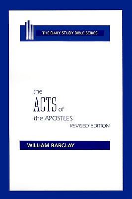 The Acts of the Apostles (Daily Study Bible (Westminster Hardcover)), William Barclay