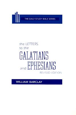 The Letters to the Galatians and Ephesians (Daily Study Bible (Westminster Hardcover)), William Barclay