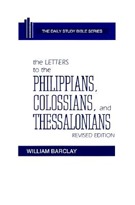 Image for The Letters to the Philippians, Colossians, and Thessalonians (The Daily Study Bible Serie)