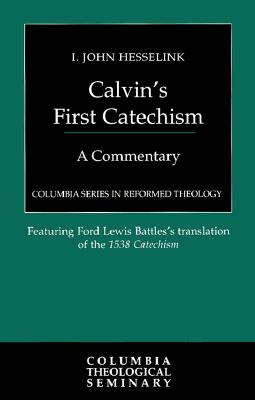 Image for Calvin's First Catechism: A Commentary (Columbia Series in Reformed Theology)