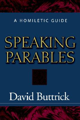 Image for Speaking Parables: A Homiletic Guide
