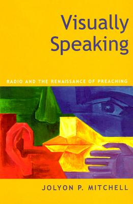 Image for Visually Speaking: Radio and the Renaissance of Preaching