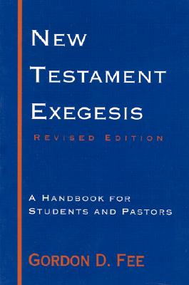 New Testament Exegesis : A Handbook for Students and Pastors, GORDON D. FEE
