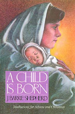 Image for A Child Is Born: Meditations for Advent and Christmas