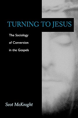 Image for Turning to Jesus:  The Sociology of Conversion in the Gospels