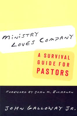 Ministry Loves Company: A Survival Guide for Pastors, John Galloway Jr.