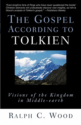 Image for The Gospel According to Tolkien: Visions of the Kingdom in Middle-Earth