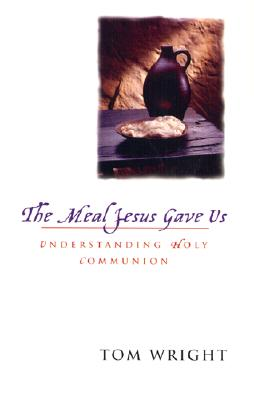 The Meal Jesus Gave Us, N. T. WRIGHT, TOM WRIGHT