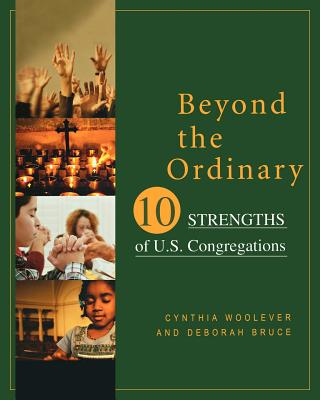 Beyond the Ordinary: Ten Strengths of U.S. Congregations, Woolever, Cynthia; Bruce, Deborah