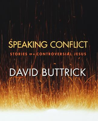 Image for Speaking Conflict: Stories of a Controversial Jesus