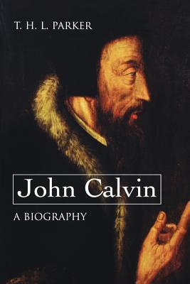 John Calvin: A Biography, T. H. L. Parker