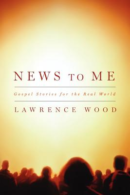 Image for News to Me: Gospel Stories for the Real World