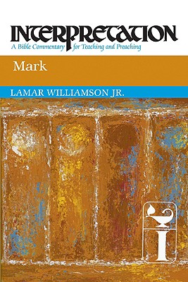 Mark: Interpretation: A Bible Commentary for Teaching and Preaching, LAMAR WILLIAMSON