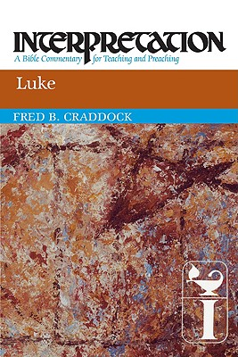 Luke: Interpretation: A Bible Commentary for Teaching and Preaching, FRED CRADDOCK
