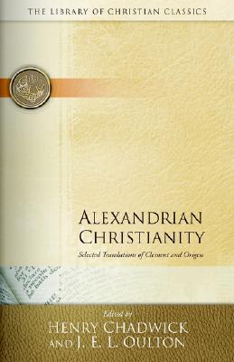 Alexandrian Christianity (Library of Christian Classics), HENRY CHADWICK