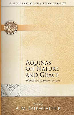 Image for Nature and Grace Selections from the Summa Theologica of Thomas Aquinas (The Library of Christian Classics)