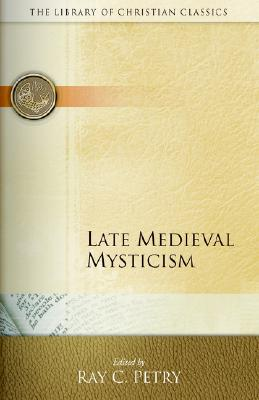 Late Medieval Mysticism (Library of Christian Classics: Ichthus Edition, Bernard of Clairvaux; Francis of Assisi; Ramon Lull; Richard Rolle; Bonaventure; Henry Suso; Catherine of Siena; Nicholas of Cusa; Catherine of Genoa
