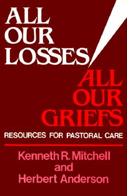 Image for All Our Losses, All Our Griefs: Resources for Pastoral Care