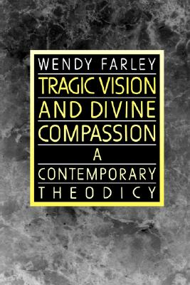 Tragic Vision and Divine Compassion: A Contemporary Theodicy, Farley, Wendy