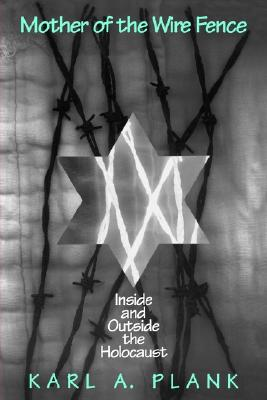 Image for Mother of the Wire Fence: Inside and Outside the Holocaust