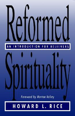 Reformed Spirituality: An Introduction for Believers, Rice, Howard L.