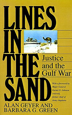 Lines in the Sand: Justice and the Gulf War, Geyer, Alan; Green, Barbara G.