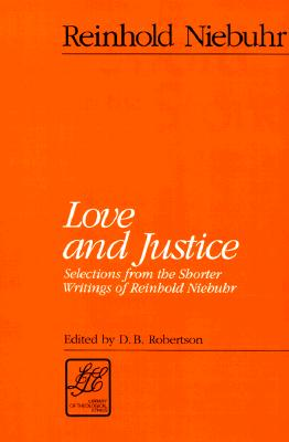 Image for Love and Justice: Selections from the Shorter Writings of Reinhold Niebuhr (LTE) (Library of Theological Ethics)