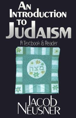 An Introduction to Judaism: A Textbook and Reader, Neusner, Jacob