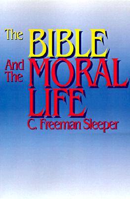 Image for The Bible and the Moral Life
