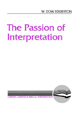 The Passion of Interpretation (Literary Currents in Biblical Interpretation), Edgerton, W. Dow