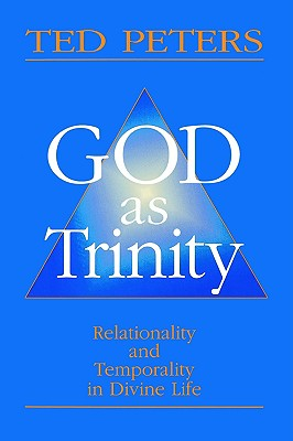 God As Trinity: Relationality and Temporality in Divine Life, Peters, Ted