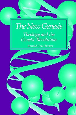 The New Genesis: Theology and the Genetic Revolution, Cole-Turner, Ronald