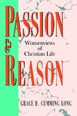 Image for Passion and Reason: Womenviews of Christian Life