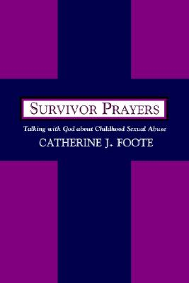 Survivor Prayers: Talking With God About Childhood Sexual Abuse, Foote, Catherine J.