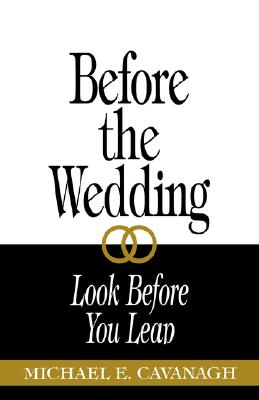 Before the Wedding: Look Before You Leap, Cavanagh, Michael E.