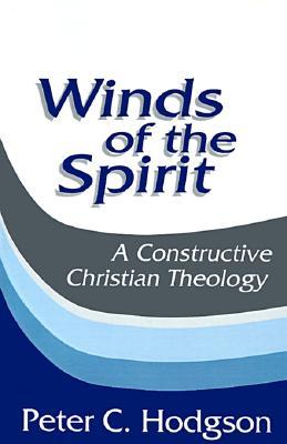 Winds of the Spirit: A Constructive Christian Theology, Hodgson, Peter C.