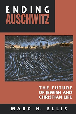 Ending Auschwitz: The Future of Jewish and Christian Life, Ellis, Marc H.