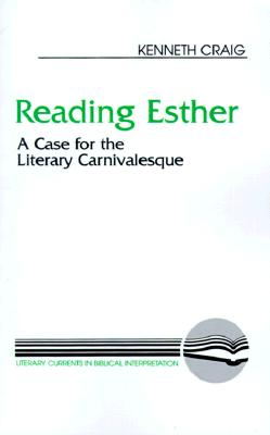Reading Esther: A Case for the Literary Carnivalesque (Literary Currents in Biblical Interpretation), Craig, Kenneth