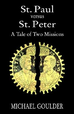 St. Paul versus St. Peter: A Tale of Two Missions, Goulder, Michael