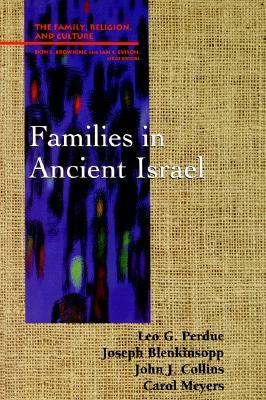Families in Ancient Israel (Family, Religion, and Culture), Perdue, Leo G.; Blenkinsopp, Joseph; Collins, John J.; Meyers, Carol L.