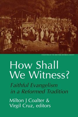 How Shall We Witness?: Faithful Evangelism in a Reformed Tradition, Coalter, Milton J.; Cruz, Virgil