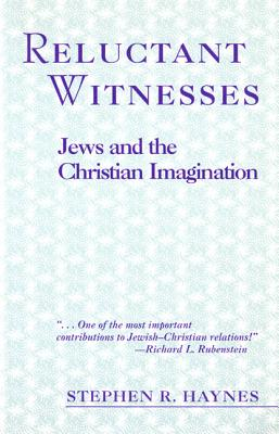 Reluctant Witnesses: Jews and the Christian Imagination, Haynes, Stephen R.